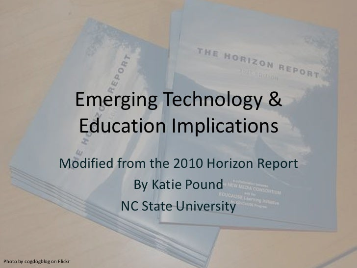 Emerging Technology & Education Implications<br />Modified from the 2010 Horizon Report<br />By Katie Pound<br />NC State ...