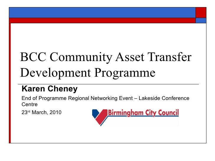 BCC Community Asset Transfer Development Programme Karen Cheney End of Programme Regional Networking Event – Lakeside Conf...