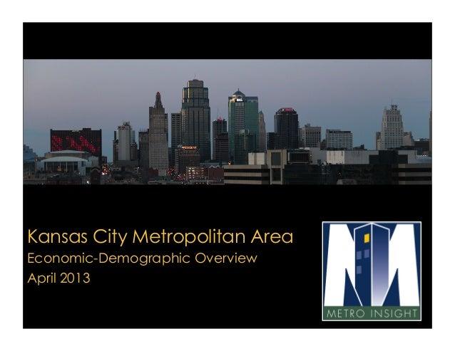Kansas City Metropolitan AreaEconomic-Demographic OverviewApril 2013