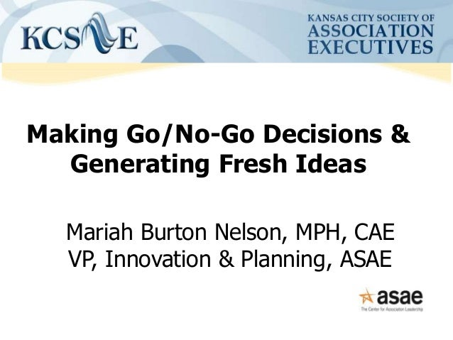 Making Go/No-Go Decisions at ASAE, for KCSAE, by Mariah Burton Nelson