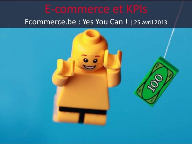 E-commerce et KPIsEcommerce.be : Yes You Can ! | 25 avril 2013