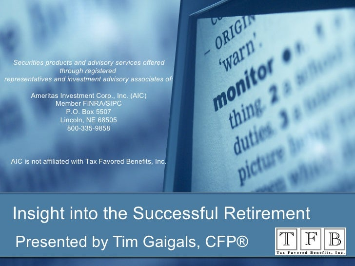 Insight into the Successful Retirement Presented by Tim Gaigals, CFP®  Securities products and advisory services offered t...