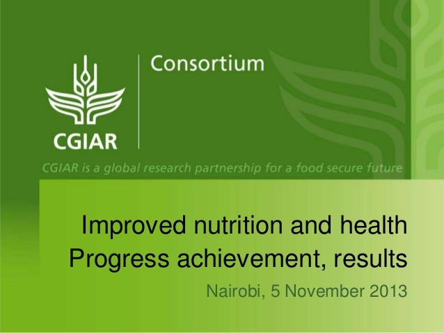 Improved nutrition and health Progress achievement, results Nairobi, 5 November 2013