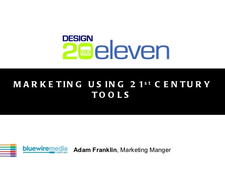 MARKETING USING 21 st  CENTURY TOOLS Adam Franklin , Marketing Manger
