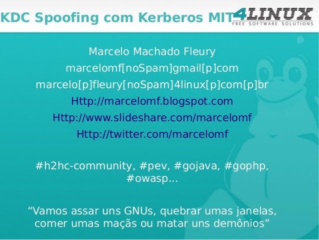 KDC Spoofing com Kerberos MIT             Marcelo Machado Fleury         marcelomf[noSpam]gmail[p]com    marcelo[p]fleury[...