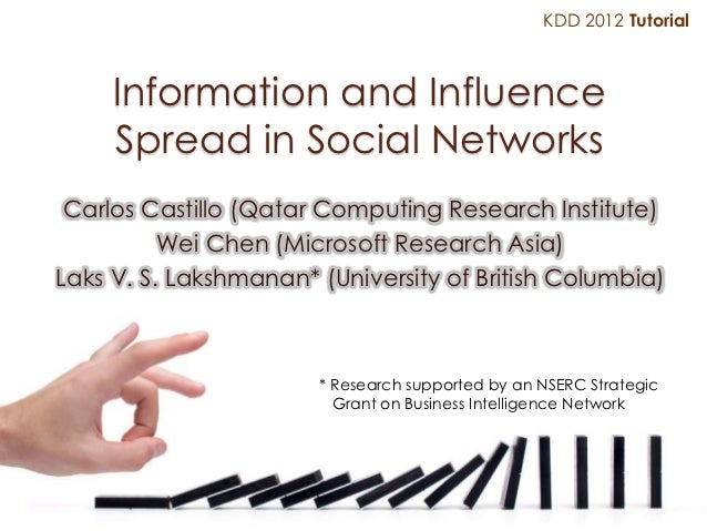 KDD 2012 Tutorial     Information and Influence     Spread in Social Networks Carlos Castillo (Qatar Computing Research In...