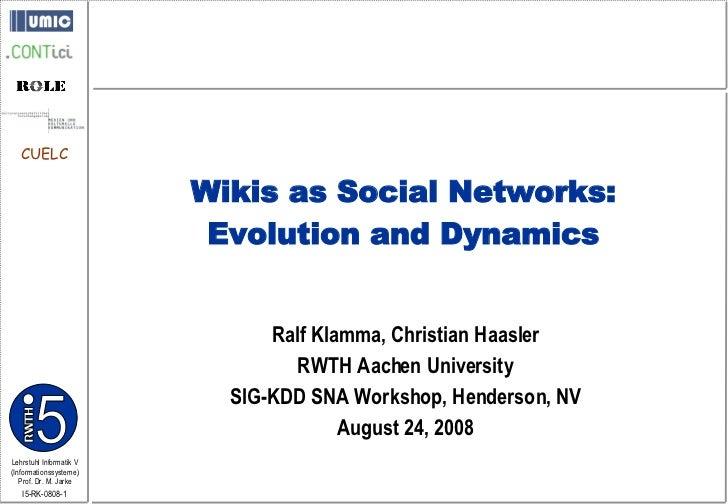 Ralf Klamma, Christian Haasler RWTH Aachen University SIG-KDD SNA Workshop, Henderson, NV August 24, 2008 Wikis as Social ...