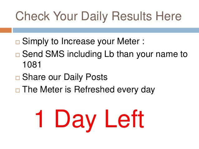 Check Your Daily Results Here Simply to Increase your Meter : Send SMS including Lb than your name to  1081 Share our D...