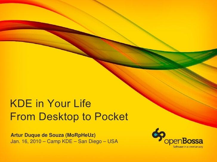 KDE in Your Life From Desktop to Pocket Artur Duque de Souza (MoRpHeUz) Jan. 16, 2010 – Camp KDE – San Diego – USA
