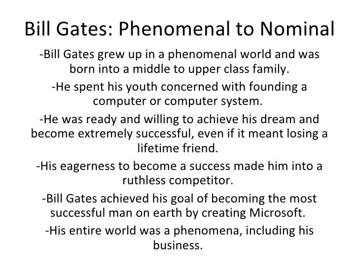 Bill Gates: Phenomenal to Nominal -Bill Gates grew up in a phenomenal world and was born into a middle to upper class fami...