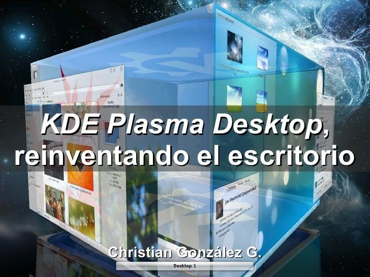 KDE Plasma Desktop, reinventando el escritorio          Christian González G.
