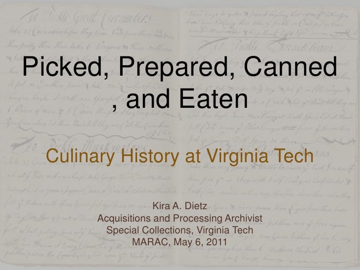 Picked, Prepared, Canned, and EatenCulinary History at Virginia Tech<br />Kira A. Dietz<br />Acquisitions and Processing A...
