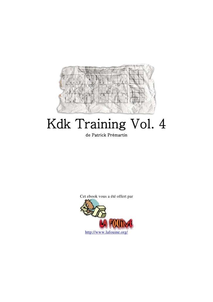 Kdk Training Vol. 4         de Patrick Prémartin          Cet ebook vous a été offert par            http://www.lafouine.o...