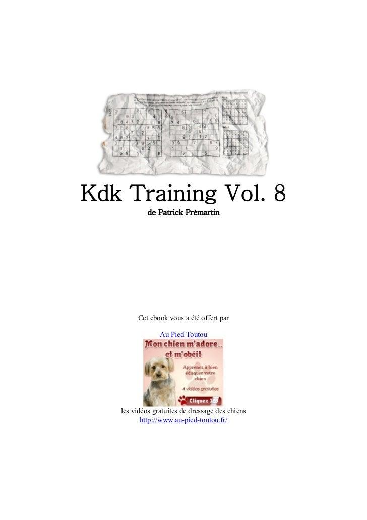 Kdk Training Vol. 8            de Patrick Prémartin        Cet ebook vous a été offert par                Au Pied Toutou  ...