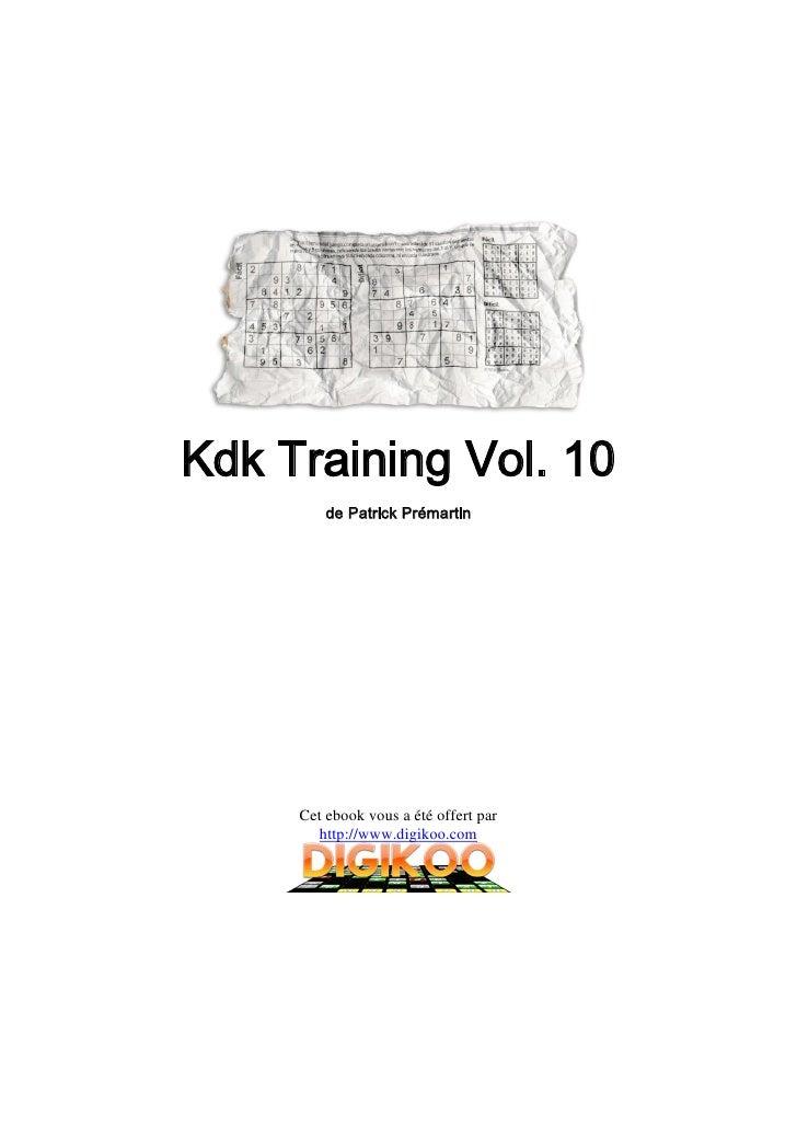 Kdk Training Vol. 10         de Patrick Prémartin     Cet ebook vous a été offert par        http://www.digikoo.com