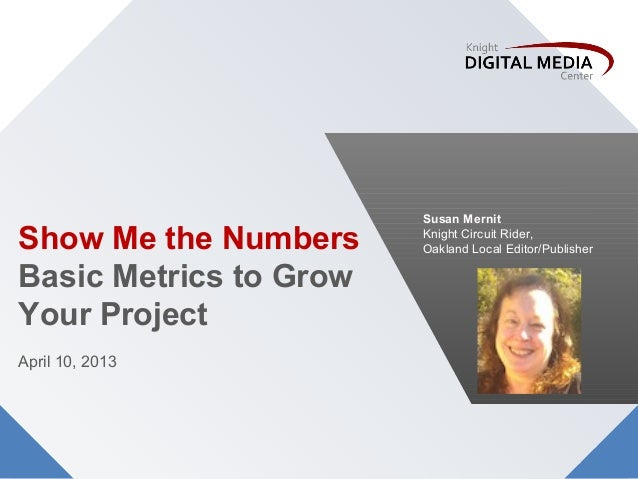Susan MernitShow Me the Numbers     Knight Circuit Rider,                        Oakland Local Editor/PublisherBasic Metri...
