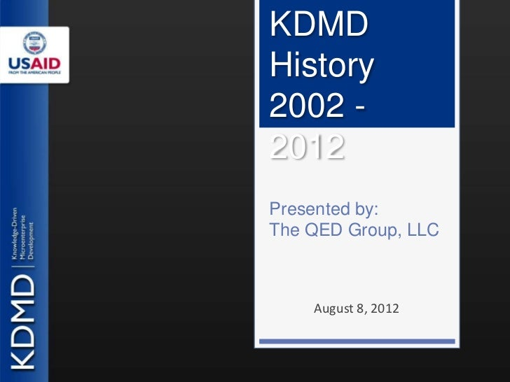 KDMDHistory2002 -2012Presented by:The QED Group, LLC    August 8, 2012
