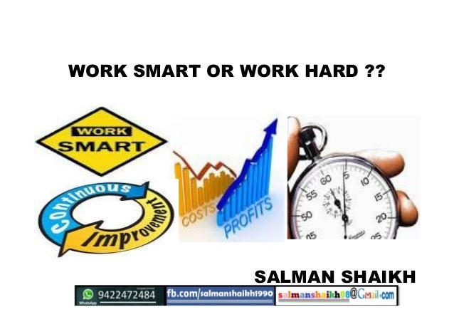 WORK SMART OR WORK HARD ?? SALMAN SHAIKH