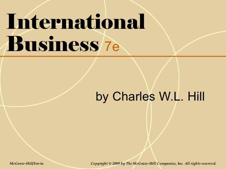 InternationalBusiness 7e                      by Charles W.L. HillMcGraw-Hill/Irwin   Copyright © 2009 by The McGraw-Hill ...