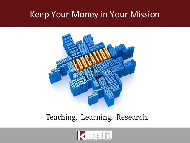 Keep Your Money in Your Mission  Teaching. Learning. Research.