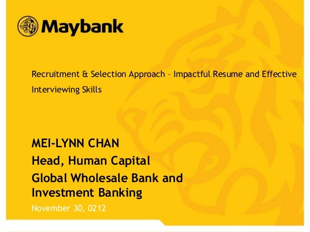 Recruitment & Selection Approach – Impactful Resume and Effective    Interviewing Skills    MEI-LYNN CHAN    Head, Human C...