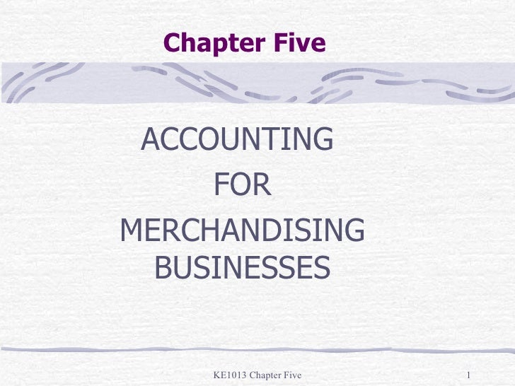 Chapter Five ACCOUNTING  FOR MERCHANDISING BUSINESSES