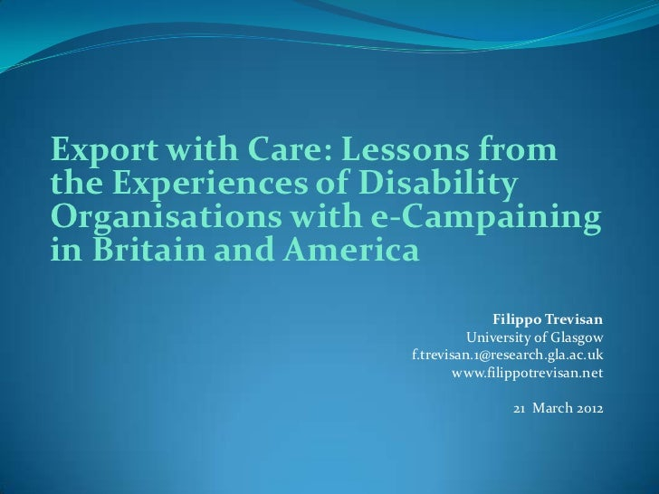 Export with Care: Lessons fromthe Experiences of DisabilityOrganisations with e-Campainingin Britain and America          ...
