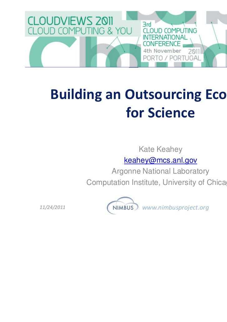 Building an Outsourcing Ecosystem                for Science                           Kate Keahey                       k...