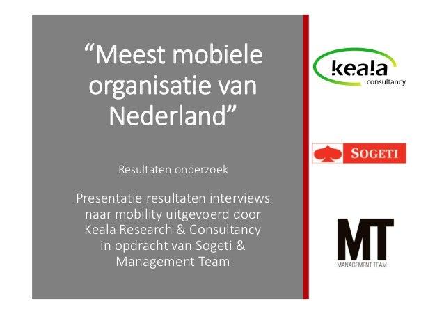 """""""Meest mobiele organisatie van Nederland"""" Resultaten onderzoek Presentatie resultaten interviews naar mobility uitgevoerd ..."""