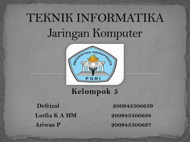 TEKNIK INFORMATIKAJaringanKomputer<br />Kelompok 5<br />Defrizal 200943500639<br />Lutfia K A HM200943500688<br />Ari...