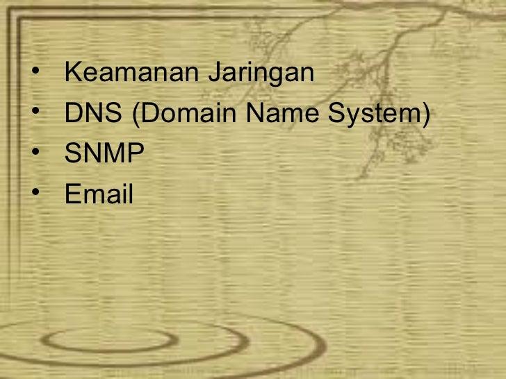 <ul><li>Keamanan Jaringan </li></ul><ul><li>DNS (Domain Name System) </li></ul><ul><li>SNMP </li></ul><ul><li>Email </li><...