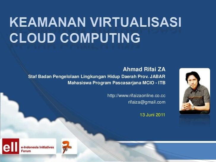 Keamanan virtualisasi cloud computing<br />Ahmad Rifai ZA<br />Staf Badan Pengelolaan Lingkungan Hidup Daerah Prov. JABAR<...