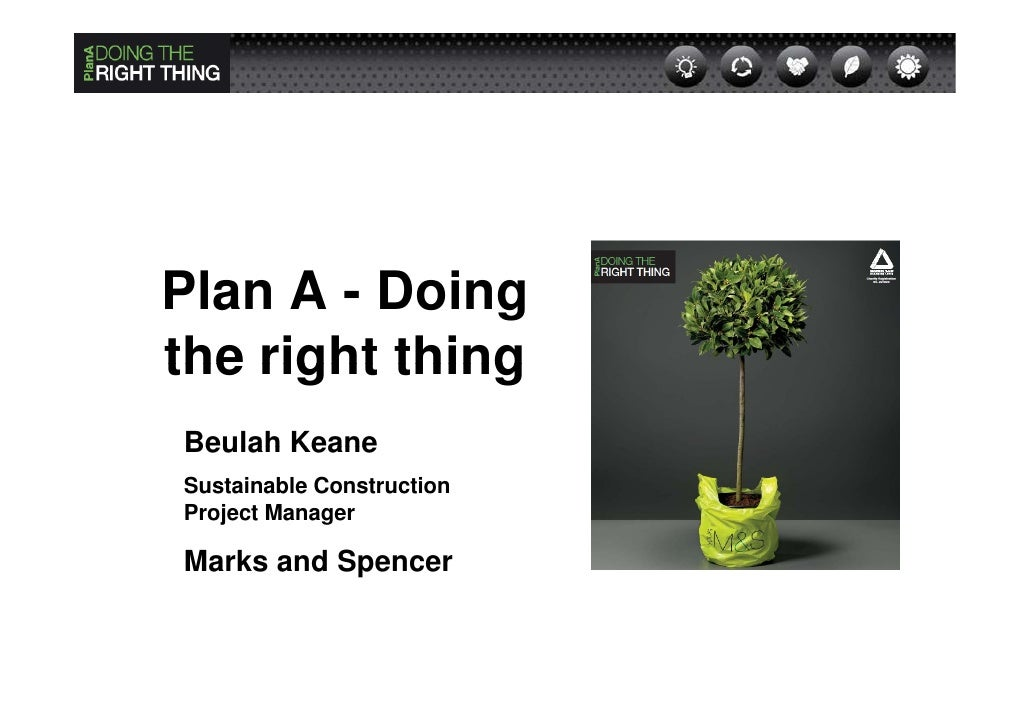 Plan A - Doing the right thing Beulah Keane Sustainable Construction Project Manager  Marks and Spencer