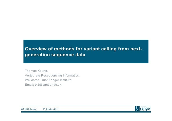 Overview of methods for variant calling from next-   generation sequence data   Thomas Keane,   Vertebrate Resequencing In...