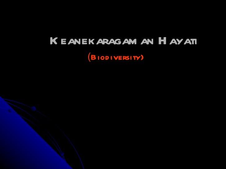 K eanekaragam an H ayati      (Biod iversity)