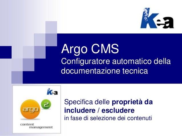 Argo CMS Configuratore automatico della documentazione tecnica Specifica delle proprietà da includere / escludere in fase ...