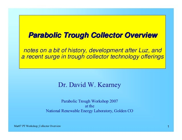 Parabolic Trough Collector Overview notes on a bit of history, development after Luz, and a recent surge in trough collect...