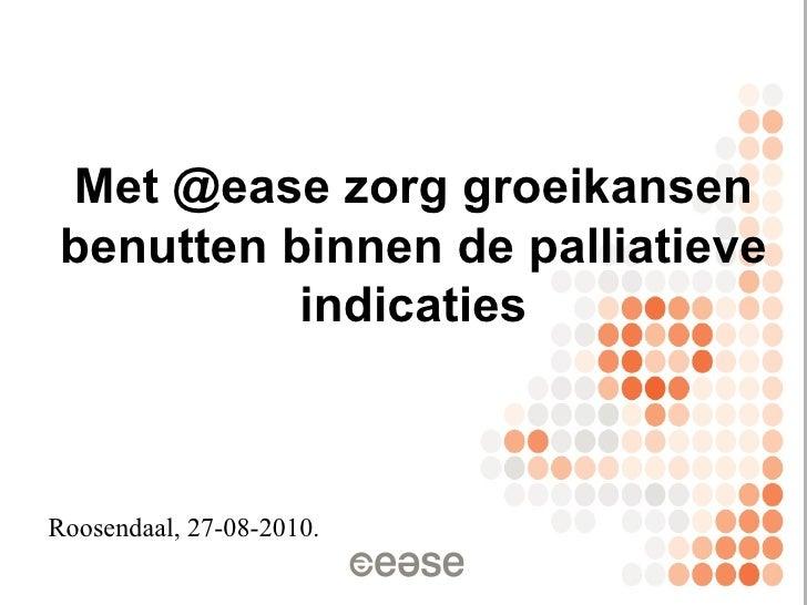 Roosendaal, 27-08-2010. Met @ease zorg g roeikansen  benutten  binnen  de  palliatieve indicaties