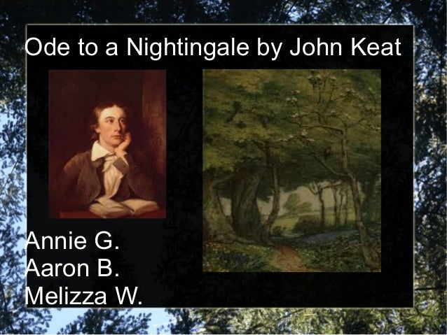 Ode to a Nightingale by John Keat  Annie G. Aaron B. Melizza W.