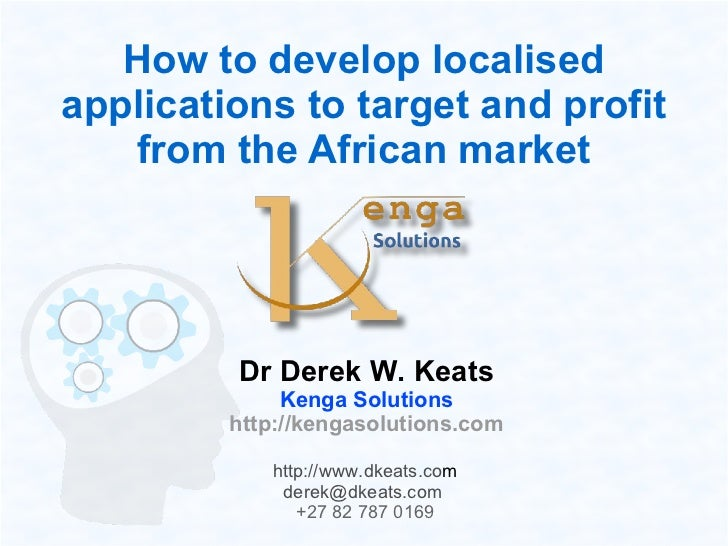 How to develop localised    applications to target and profit       from the African market             Dr Derek W. Keats ...