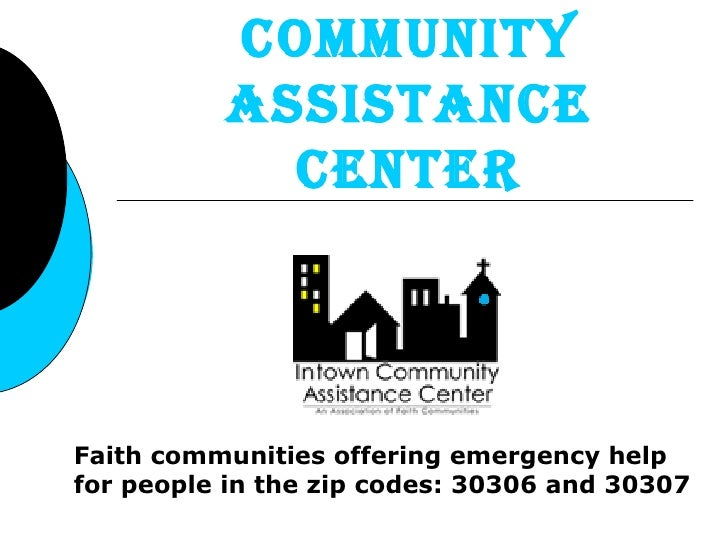 Intown Community Assistance Center Faith communities offering emergency help for people in the zip codes: 30306 and 30307