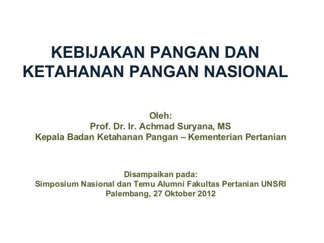 Oleh: Prof. Dr. Ir. Achmad Suryana, MS Kepala Badan Ketahanan Pangan – Kementerian Pertanian Disampaikan pada: Simposium N...