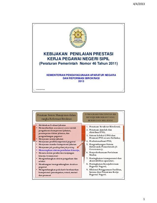 4/4/20131KEBIJAKAN PENILAIAN PRESTASIKERJA PEGAWAI NEGERI SIPIL(Peraturan Pemerintah Nomor 46 Tahun 2011)KEMENTERIAN PENDA...
