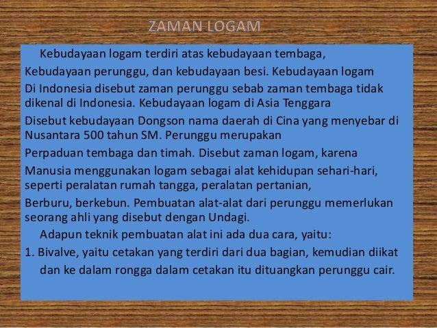 Kebudayaan logam terdiri atas kebudayaan tembaga,Kebudayaan perunggu, dan kebudayaan besi. Kebudayaan logamDi Indonesia di...