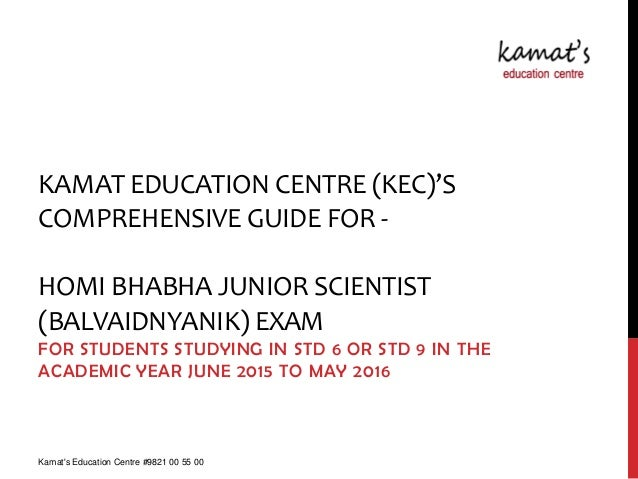 KAMAT EDUCATION CENTRE (KEC)'S COMPREHENSIVE GUIDE FOR - HOMI BHABHA JUNIOR SCIENTIST (BALVAIDNYANIK) EXAM FOR STUDENTS ST...