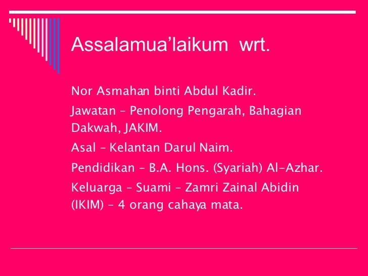 Assalamua'laikum  wrt. <ul><li>Nor Asmahan binti Abdul Kadir.  </li></ul><ul><li>Jawatan – Penolong Pengarah, Bahagian Dak...
