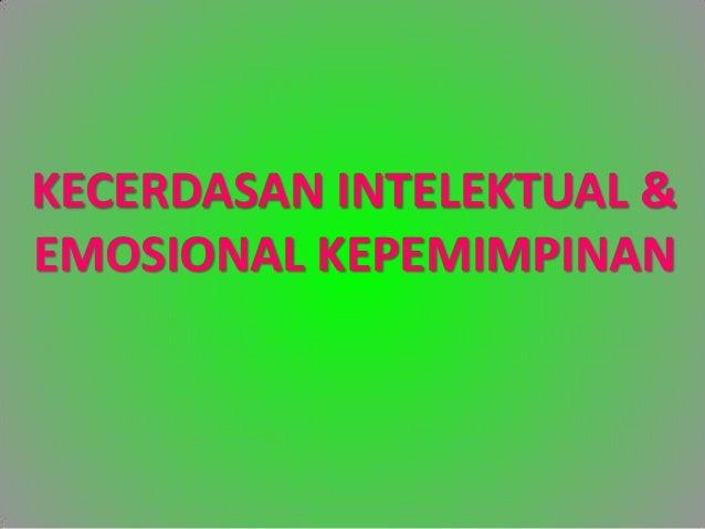 KECERDASAN INTELEKTUAL &EMOSIONAL KEPEMIMPINAN