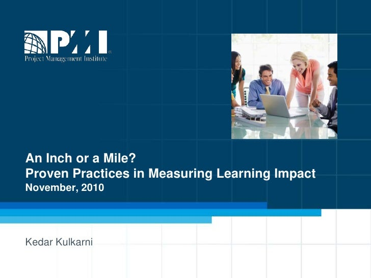 An Inch or a Mile?Proven Practices in Measuring Learning ImpactNovember, 2010 <br />KedarKulkarni<br />