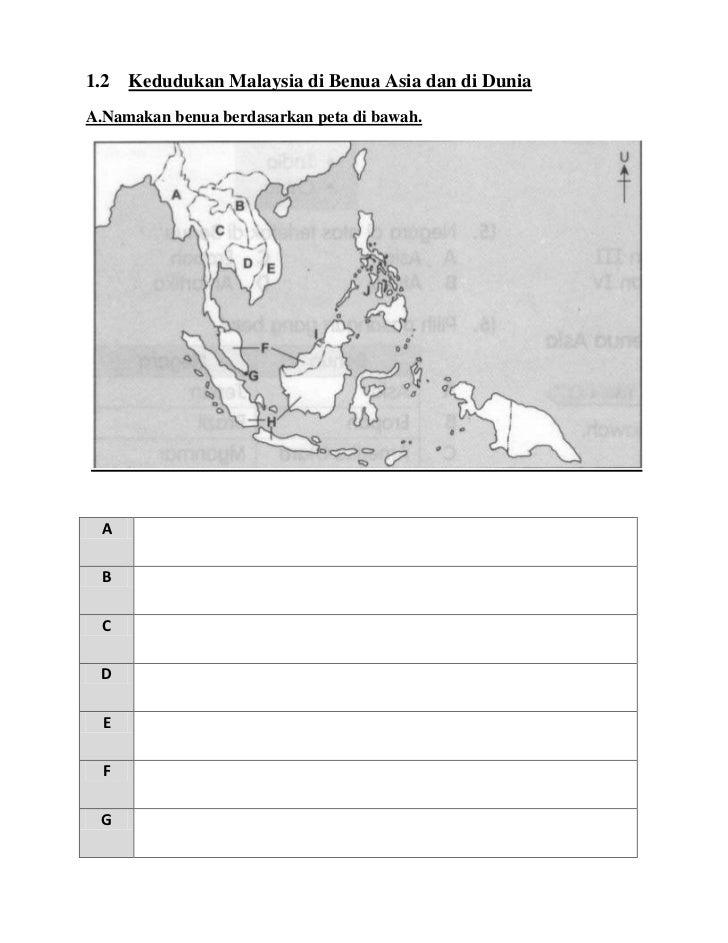 1.2   Kedudukan Malaysia di Benua Asia dan di DuniaA.Namakan benua berdasarkan peta di bawah. A  B  C D  E  F G