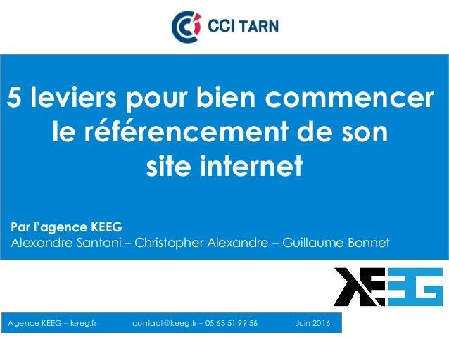 5 leviers pour bien commencer le référencement de son site internet Agence KEEG – keeg.fr contact@keeg.fr – 05 63 51 99 56...